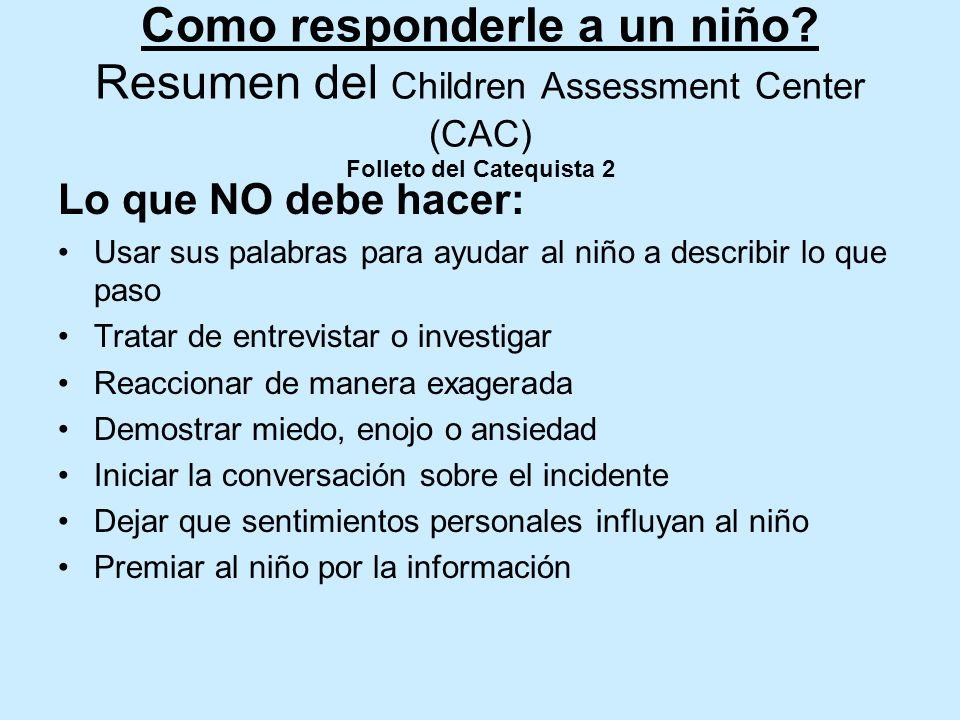 Como responderle a un niño? Resumen del Children Assessment Center (CAC) Folleto del Catequista 2 Debe hacer: Permitir al niño que use sus propias pal