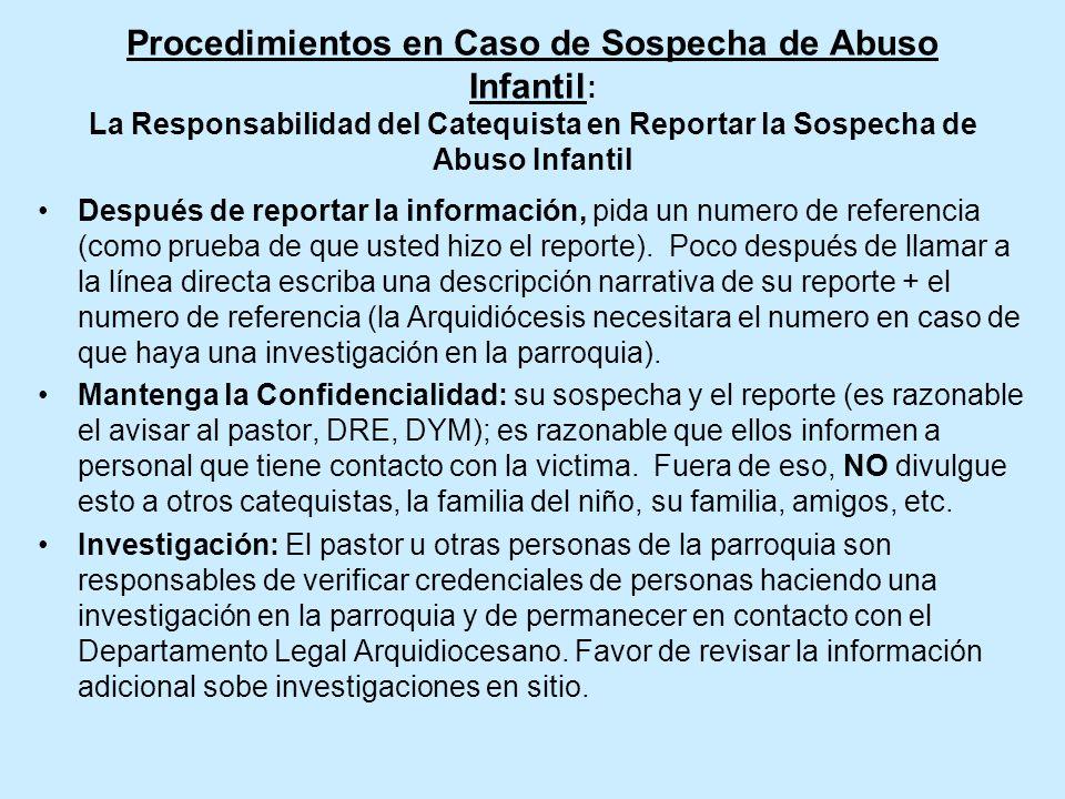 Procedimientos en Caso de Sospecha de Abuso Infantil : La Responsabilidad del Catequista en Reportar la Sospecha de Abuso Infantil Después de reportar la información, pida un numero de referencia (como prueba de que usted hizo el reporte).