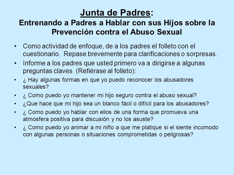 Junta de Padres: Entrenando a Padres a Hablar con sus Hijos sobre la Prevención contra el Abuso Sexual Como actividad de enfoque, de a los padres el folleto con el cuestionario.