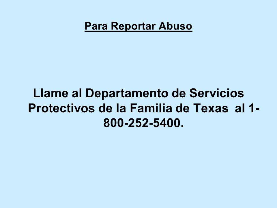 Para Reportar Abuso Llame al Departamento de Servicios Protectivos de la Familia de Texas al 1- 800-252-5400.