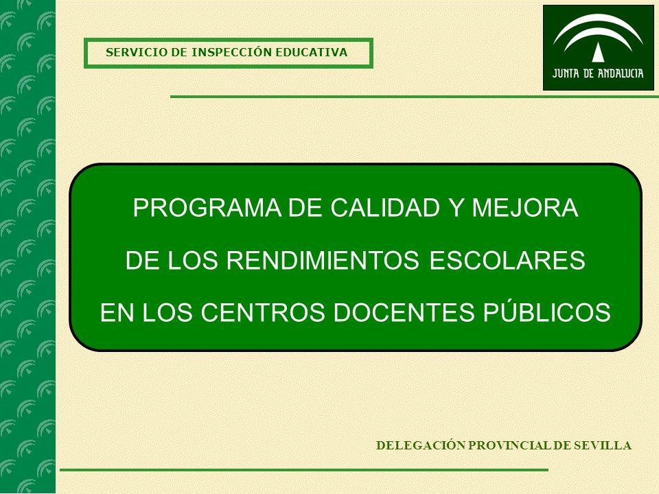 SERVICIO DE INSPECCIÓN EDUCATIVA DELEGACIÓN PROVINCIAL DE SEVILLA PROGRAMA DE CALIDAD Y MEJORA DE LOS RENDIMIENTOS ESCOLARES EN LOS CENTROS DOCENTES P