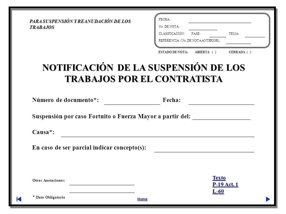 Otras Anotaciones: * Dato Obligatorio PARA SUSPENSIÓN Y REANUDACIÓN DE LOS TRABAJOS Home FECHA: No. DE NOTA: CLASIFICACIÓN:FASE:TEMA: REFERENCIA (No.