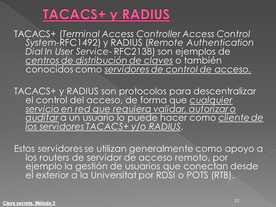 TACACS+ (Terminal Access Controller Access Control System-RFC1492) y RADIUS (Remote Authentication Dial In User Service- RFC2138) son ejemplos de cent