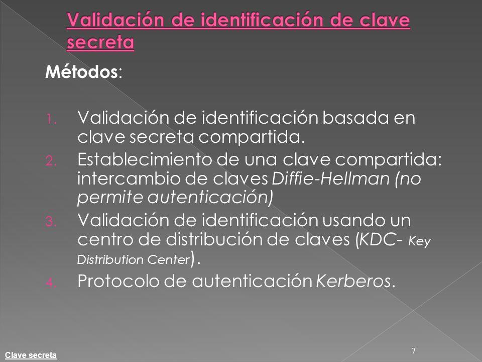 Métodos : 1. Validación de identificación basada en clave secreta compartida. 2. Establecimiento de una clave compartida: intercambio de claves Diffie