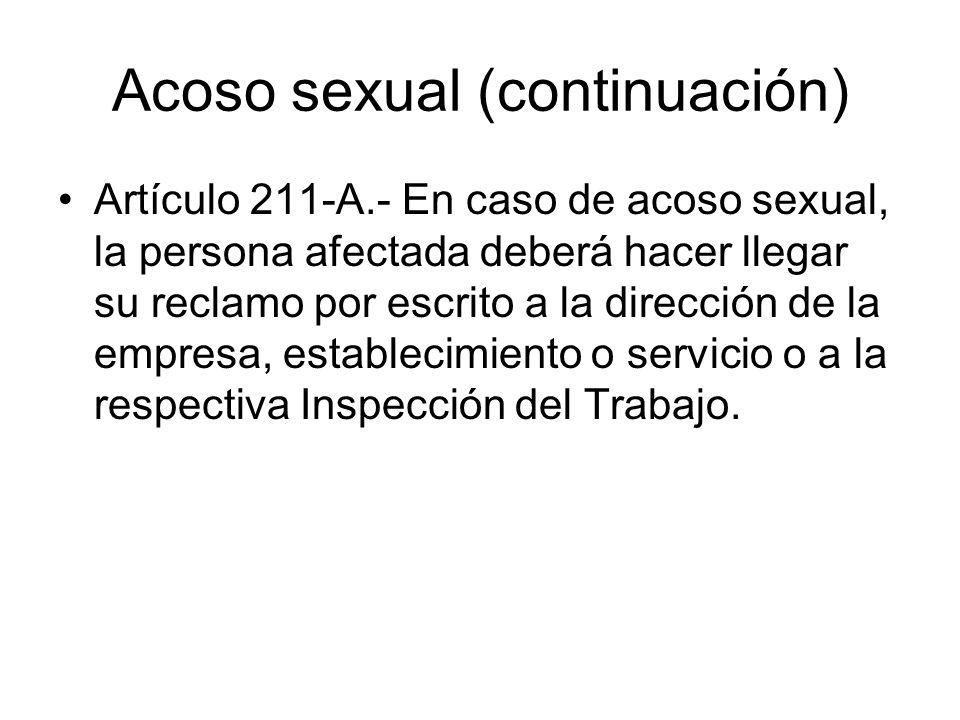 Acoso sexual (continuación) Artículo 211-A.- En caso de acoso sexual, la persona afectada deberá hacer llegar su reclamo por escrito a la dirección de