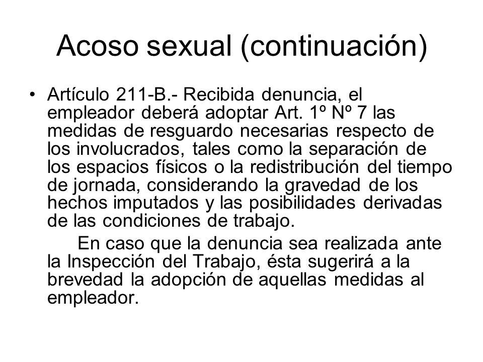 Acoso sexual (continuación) Artículo 211-B.- Recibida denuncia, el empleador deberá adoptar Art. 1º Nº 7 las medidas de resguardo necesarias respecto