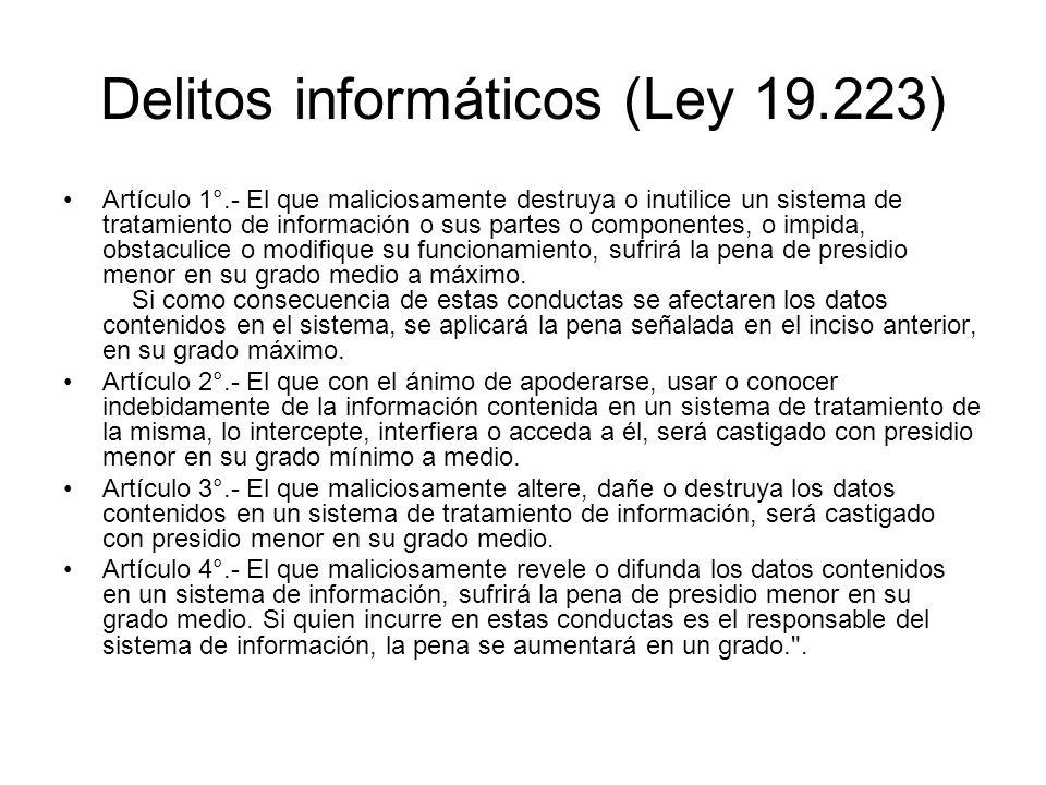 Delitos informáticos (Ley 19.223) Artículo 1°.- El que maliciosamente destruya o inutilice un sistema de tratamiento de información o sus partes o com