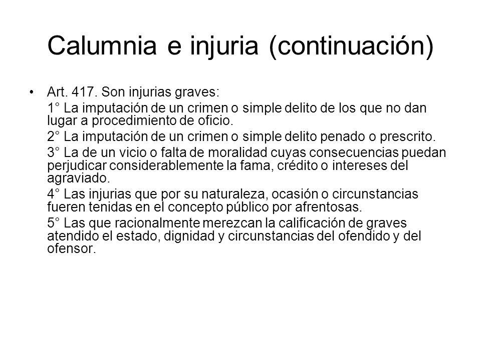 Calumnia e injuria (continuación) Art. 417. Son injurias graves: 1° La imputación de un crimen o simple delito de los que no dan lugar a procedimiento