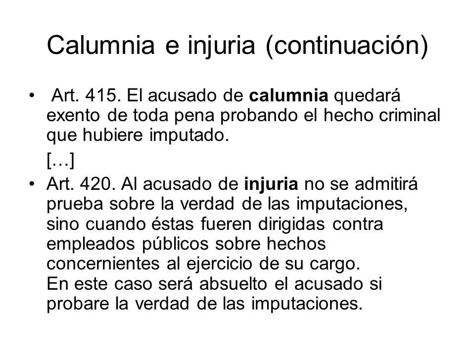 Calumnia e injuria (continuación) Art. 415. El acusado de calumnia quedará exento de toda pena probando el hecho criminal que hubiere imputado. […] Ar
