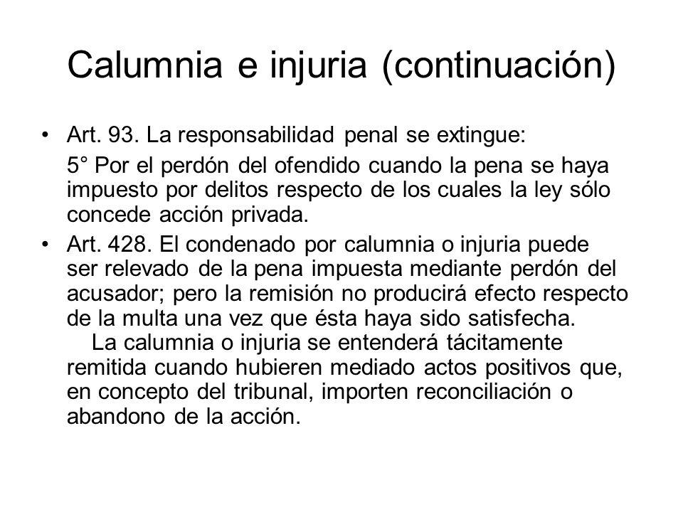 Calumnia e injuria (continuación) Art. 93. La responsabilidad penal se extingue: 5° Por el perdón del ofendido cuando la pena se haya impuesto por del