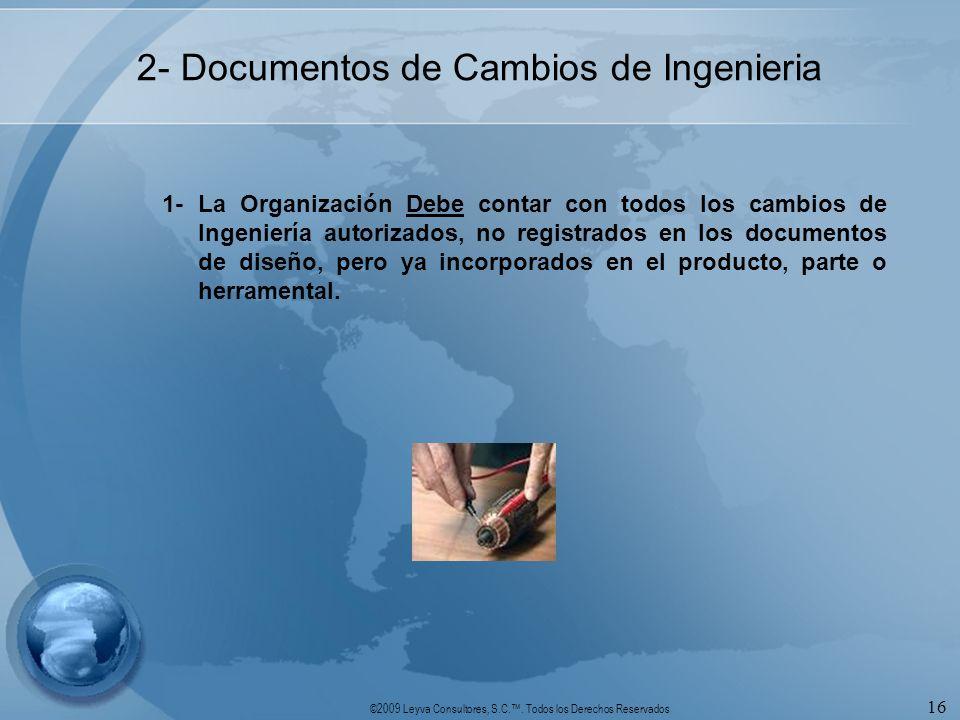 ©2009 Leyva Consultores, S.C.. Todos los Derechos Reservados 16 2- Documentos de Cambios de Ingenieria 1-La Organización Debe contar con todos los cam