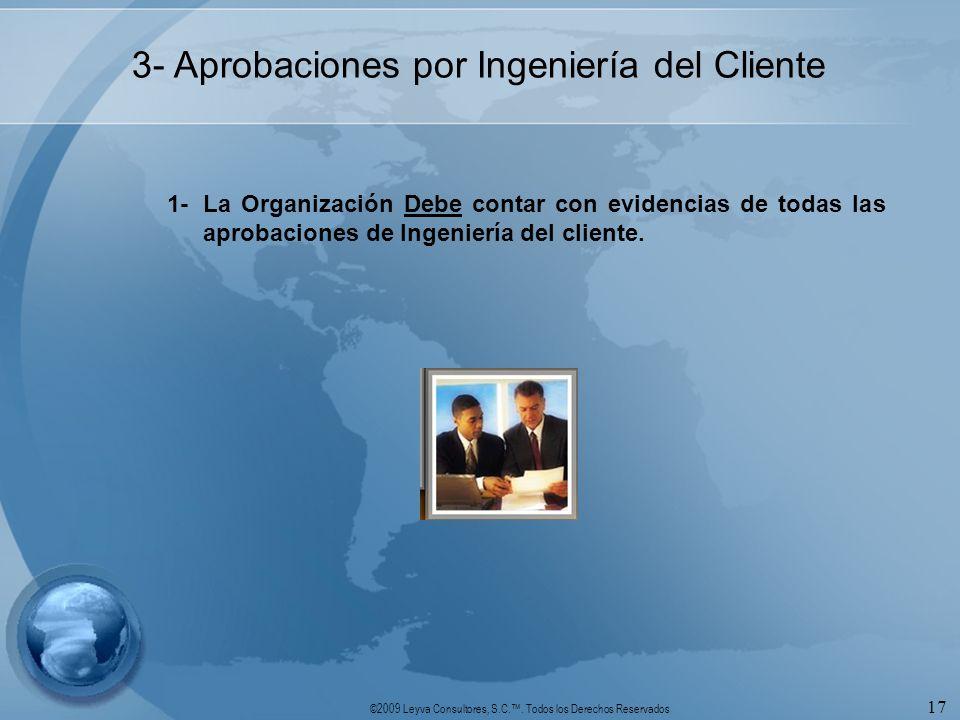 ©2009 Leyva Consultores, S.C.. Todos los Derechos Reservados 17 3- Aprobaciones por Ingeniería del Cliente 1-La Organización Debe contar con evidencia