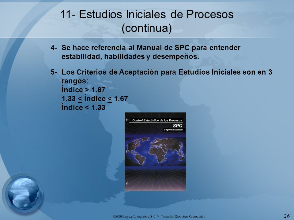 ©2009 Leyva Consultores, S.C.. Todos los Derechos Reservados 26 11- Estudios Iniciales de Procesos (continua) 4-Se hace referencia al Manual de SPC pa