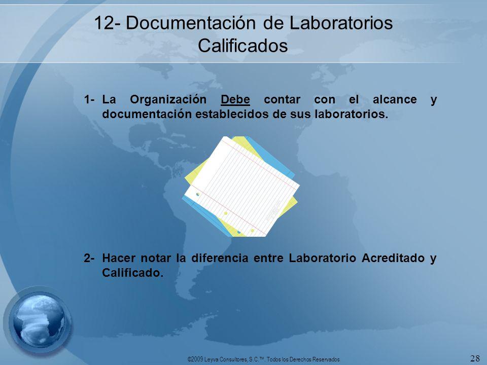 ©2009 Leyva Consultores, S.C.. Todos los Derechos Reservados 28 12- Documentación de Laboratorios Calificados 1-La Organización Debe contar con el alc