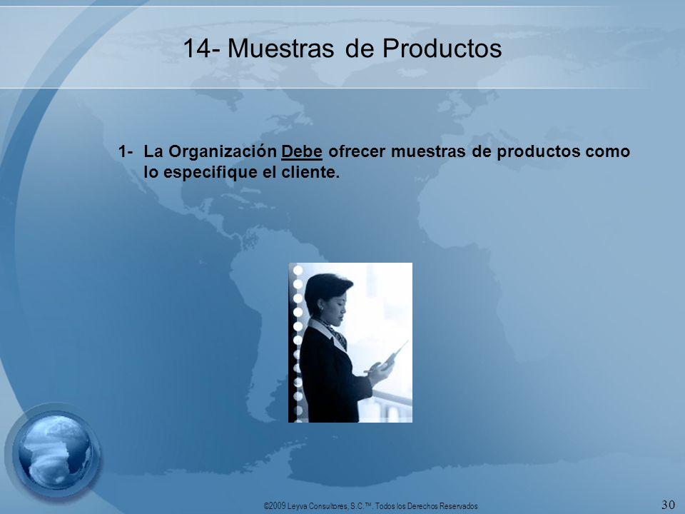 ©2009 Leyva Consultores, S.C.. Todos los Derechos Reservados 30 14- Muestras de Productos 1-La Organización Debe ofrecer muestras de productos como lo
