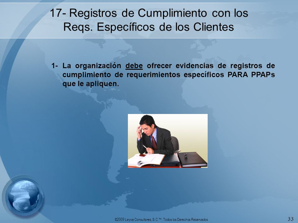 ©2009 Leyva Consultores, S.C.. Todos los Derechos Reservados 33 17- Registros de Cumplimiento con los Reqs. Específicos de los Clientes 1-La organizac