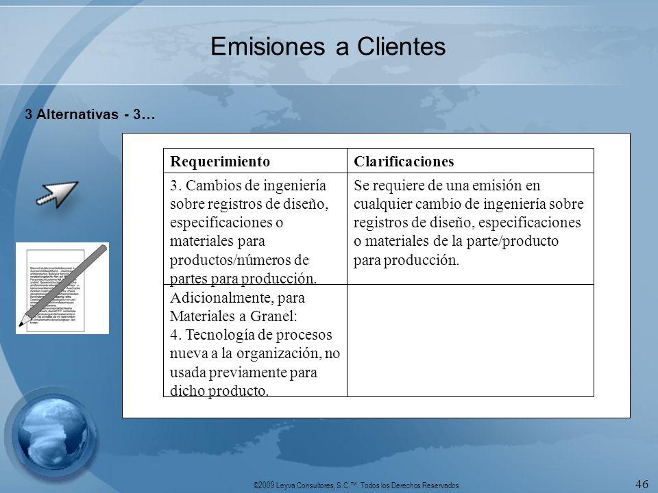 ©2009 Leyva Consultores, S.C.. Todos los Derechos Reservados 46 Emisiones a Clientes 3 Alternativas - 3… Adicionalmente, para Materiales a Granel: 4.