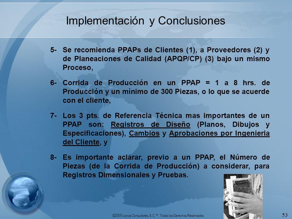 ©2009 Leyva Consultores, S.C.. Todos los Derechos Reservados 53 Implementación y Conclusiones 5- Se recomienda PPAPs de Clientes (1), a Proveedores (2