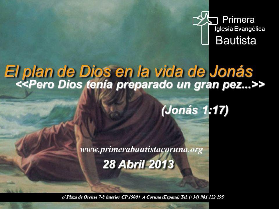 El plan de Dios en la vida de Jonás www.primerabautistacoruna.org c/ Plaza de Orense 7-8 interior CP 15004 A Coruña (España) Tel. (+34) 981 122 195 28