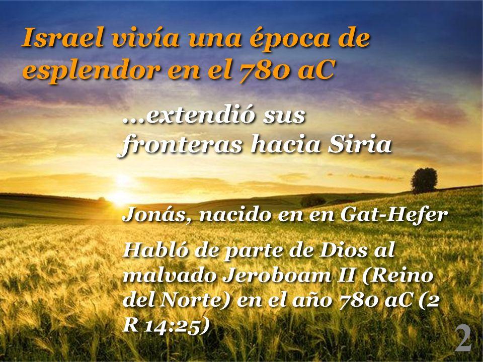 2 Jonás, nacido en en Gat-Hefer Habló de parte de Dios al malvado Jeroboam II (Reino del Norte) en el año 780 aC (2 R 14:25) Jonás, nacido en en Gat-H