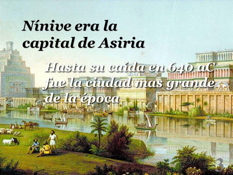 3 Nínive era la capital de Asiria Hasta su caída en 640 aC fue la ciudad mas grande de la época