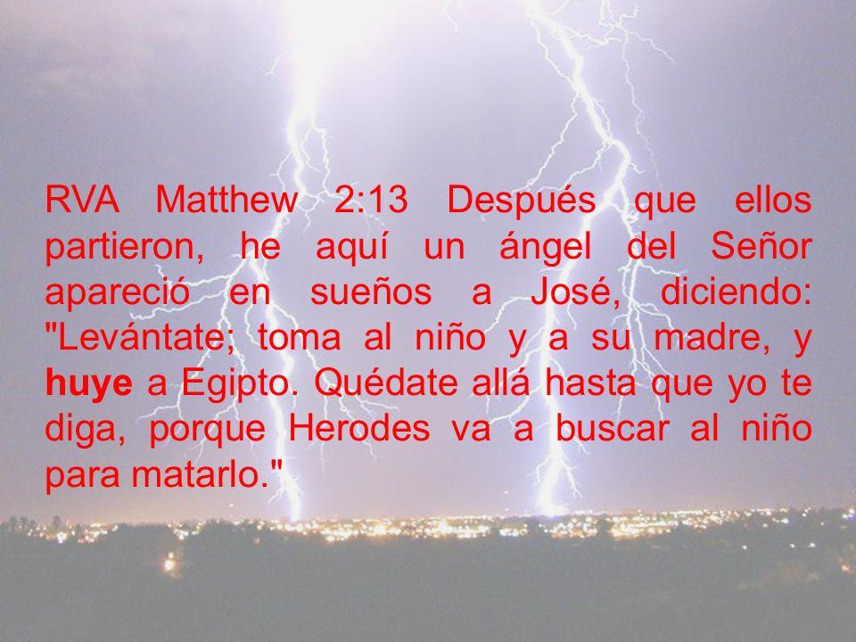 RVA Matthew 2:16 Entonces Herodes, al verse burlado por los magos, se enojó sobremanera y mandó matar a todos los niños varones en Belén y en todos su