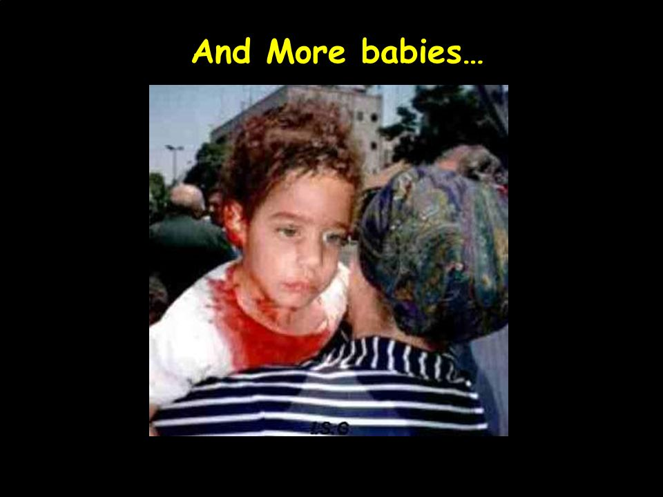 Kill their babies… March 26, 2001. Shalhevet Pass, aged 10 months, deliberately killed by a Palestinian sniper in Hebron, is carried by her father to