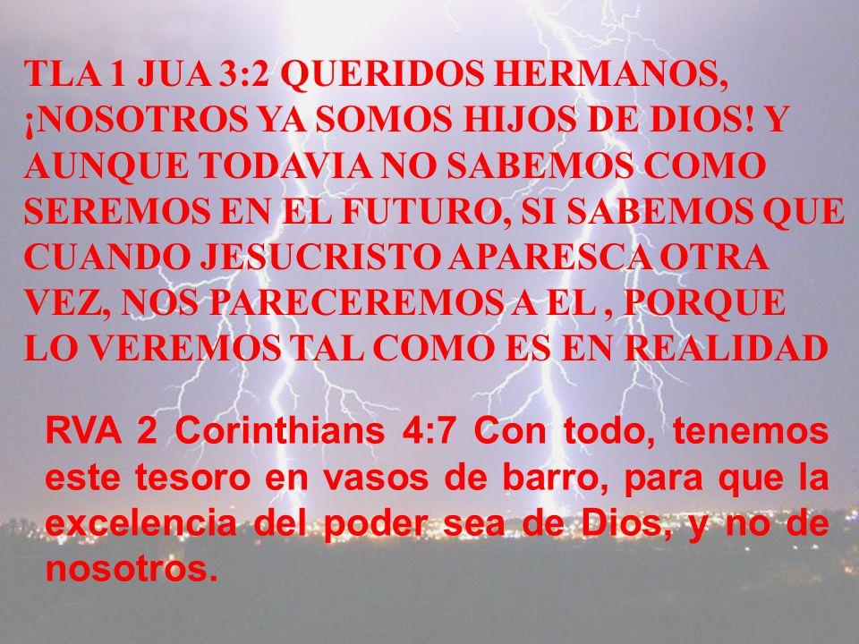 TLA 1 JUA 3:2 QUERIDOS HERMANOS, ¡NOSOTROS YA SOMOS HIJOS DE DIOS.
