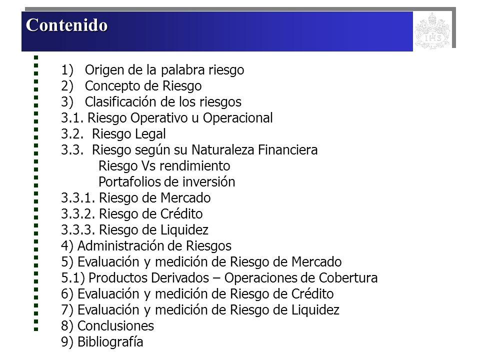 Contenido 1)Origen de la palabra riesgo 2)Concepto de Riesgo 3)Clasificación de los riesgos 3.1. Riesgo Operativo u Operacional 3.2. Riesgo Legal 3.3.