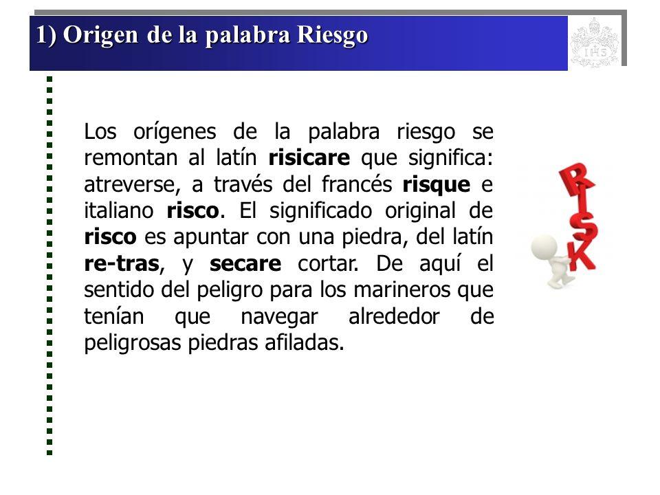 1) Origen de la palabra Riesgo 1) Origen de la palabra Riesgo 1) Origen de la palabra Riesgo 1) Origen de la palabra Riesgo Los orígenes de la palabra