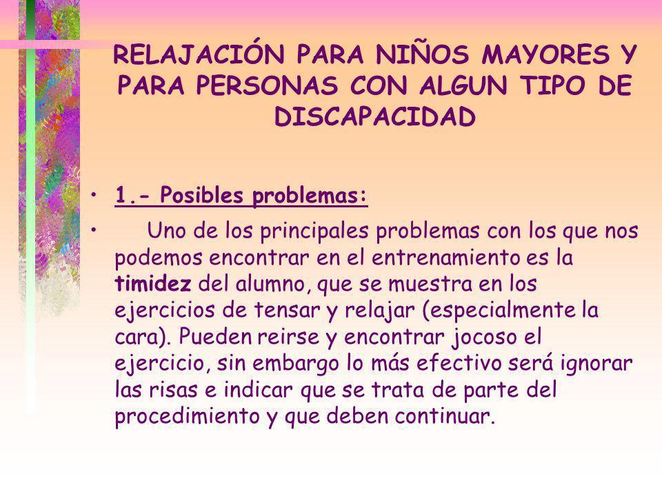 RELAJACIÓN PARA NIÑOS MAYORES Y PARA PERSONAS CON ALGUN TIPO DE DISCAPACIDAD 1.- Posibles problemas: Uno de los principales problemas con los que nos