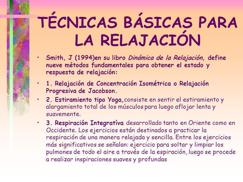 TÉCNICAS BÁSICAS PARA LA RELAJACIÓN Smith, J (1994)en su libro Dinámica de la Relajación, define nueve métodos fundamentales para obtener el estado y