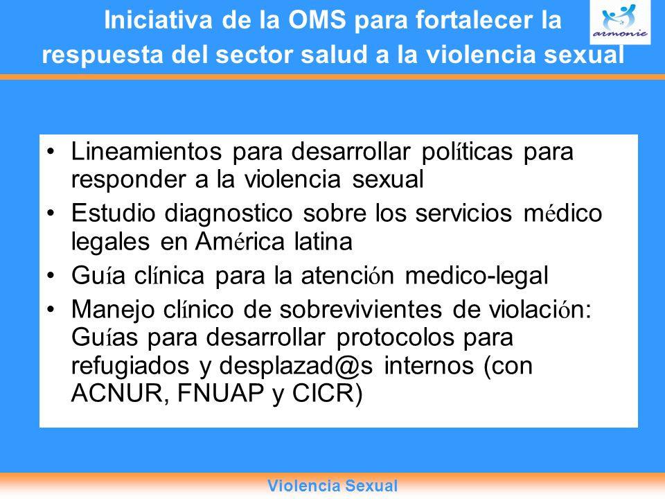 Iniciativa de la OMS para fortalecer la respuesta del sector salud a la violencia sexual Lineamientos para desarrollar pol í ticas para responder a la
