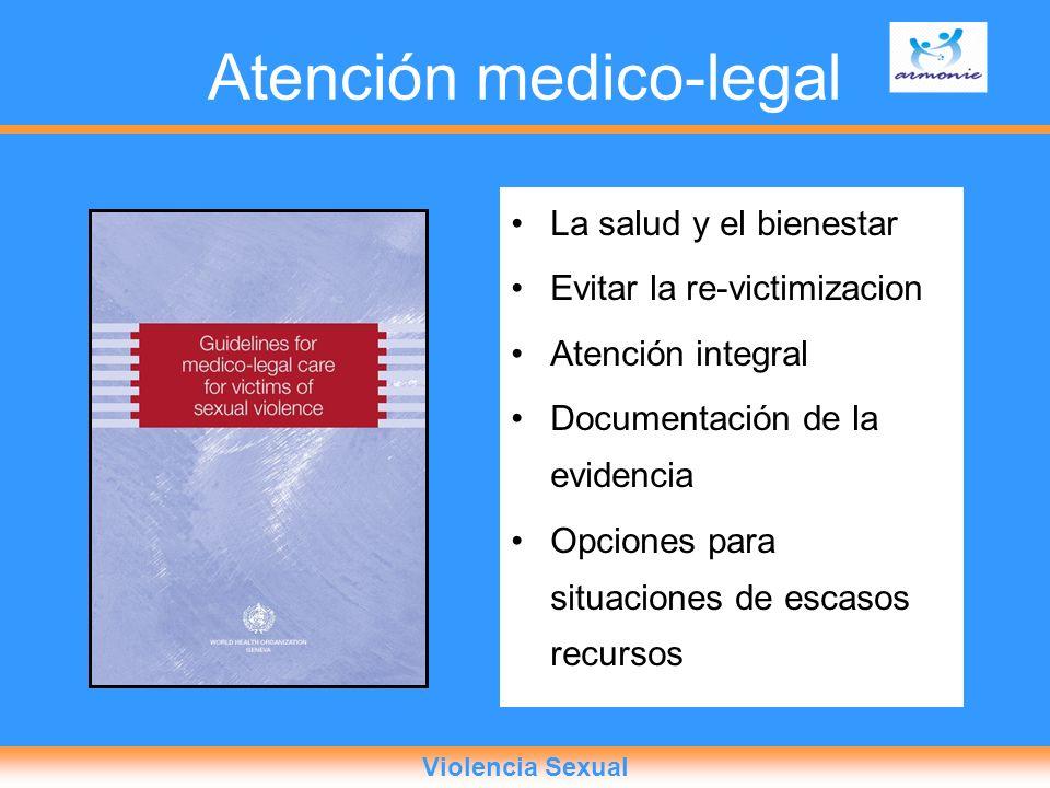 Atención medico-legal La salud y el bienestar Evitar la re-victimizacion Atención integral Documentación de la evidencia Opciones para situaciones de