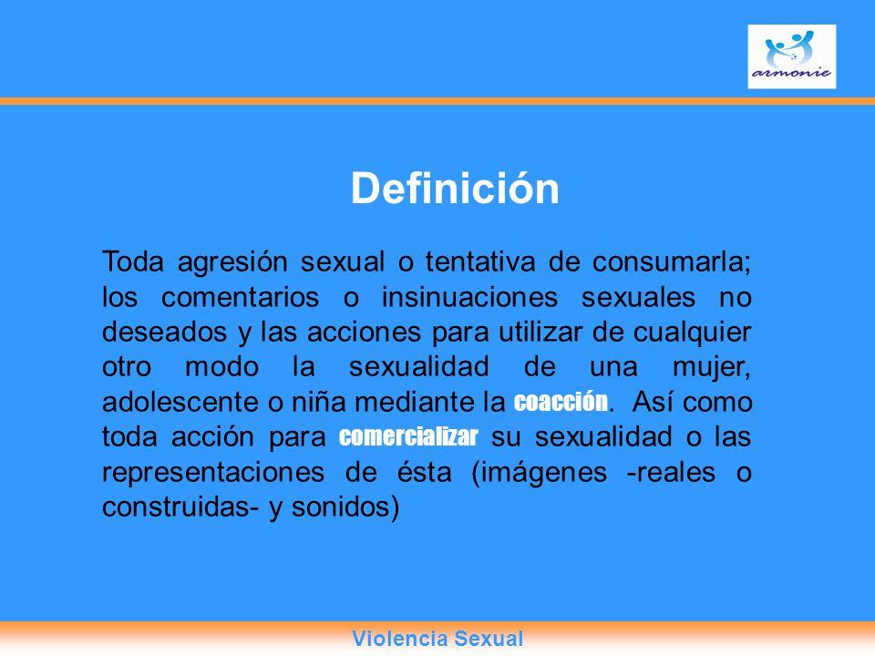 Toda agresión sexual o tentativa de consumarla; los comentarios o insinuaciones sexuales no deseados y las acciones para utilizar de cualquier otro mo