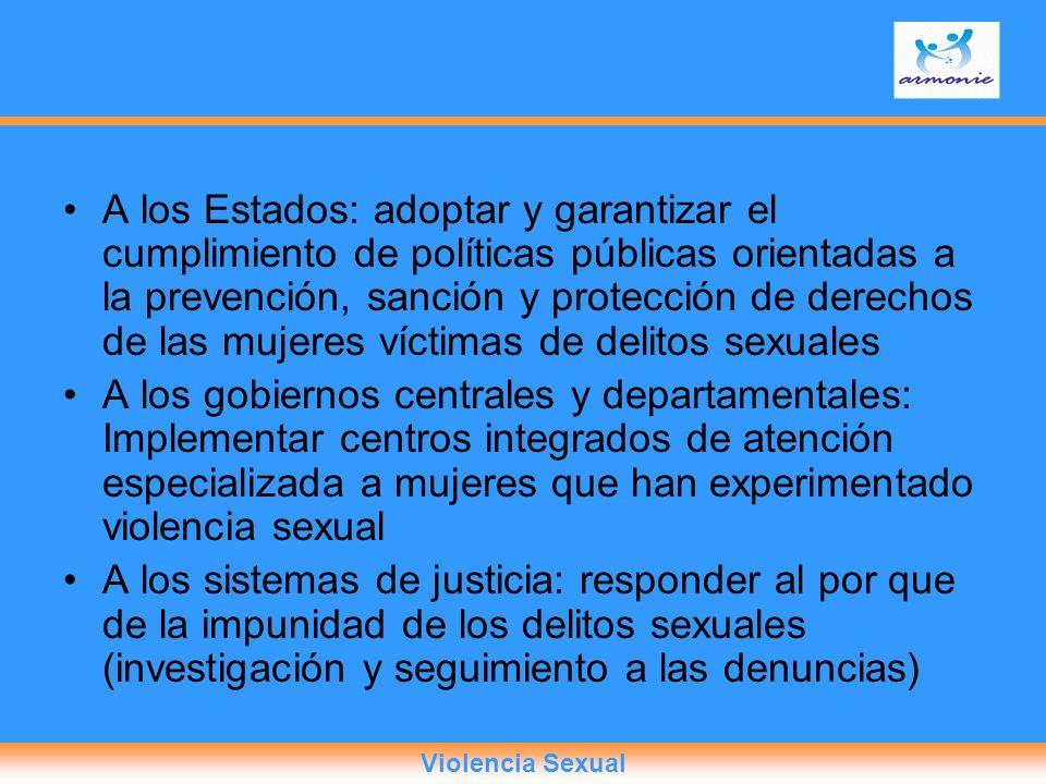 A los Estados: adoptar y garantizar el cumplimiento de políticas públicas orientadas a la prevención, sanción y protección de derechos de las mujeres