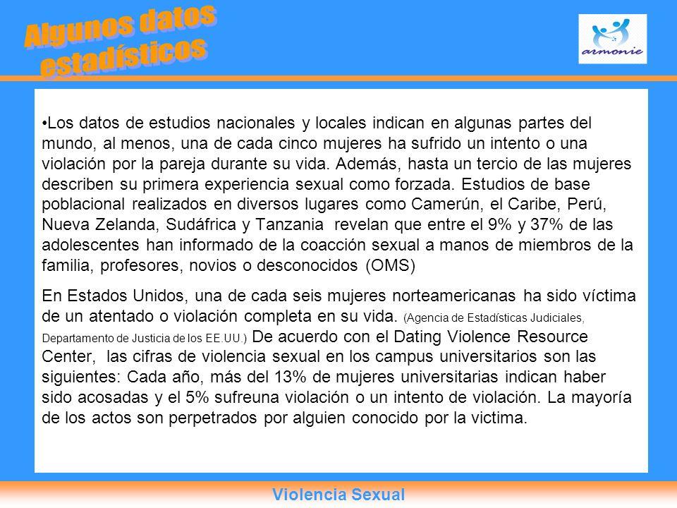 Violencia Sexual Los datos de estudios nacionales y locales indican en algunas partes del mundo, al menos, una de cada cinco mujeres ha sufrido un int