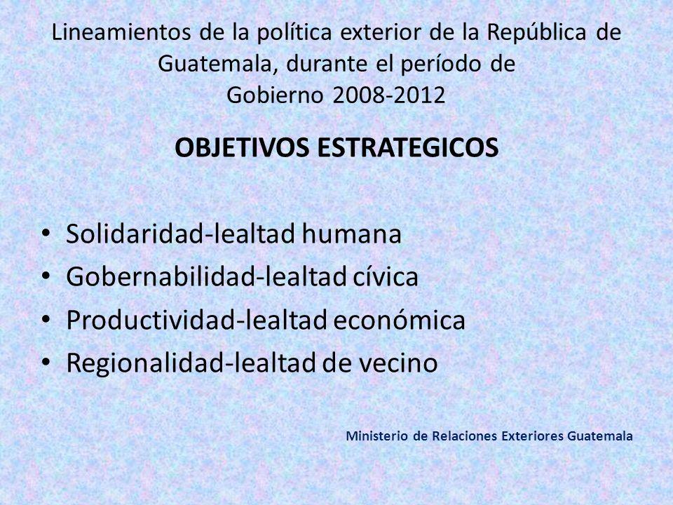 Lineamientos de la política exterior de la República de Guatemala, durante el período de Gobierno 20082012 OBJETIVOS ESTRATEGICOS Solidaridadlealtad h