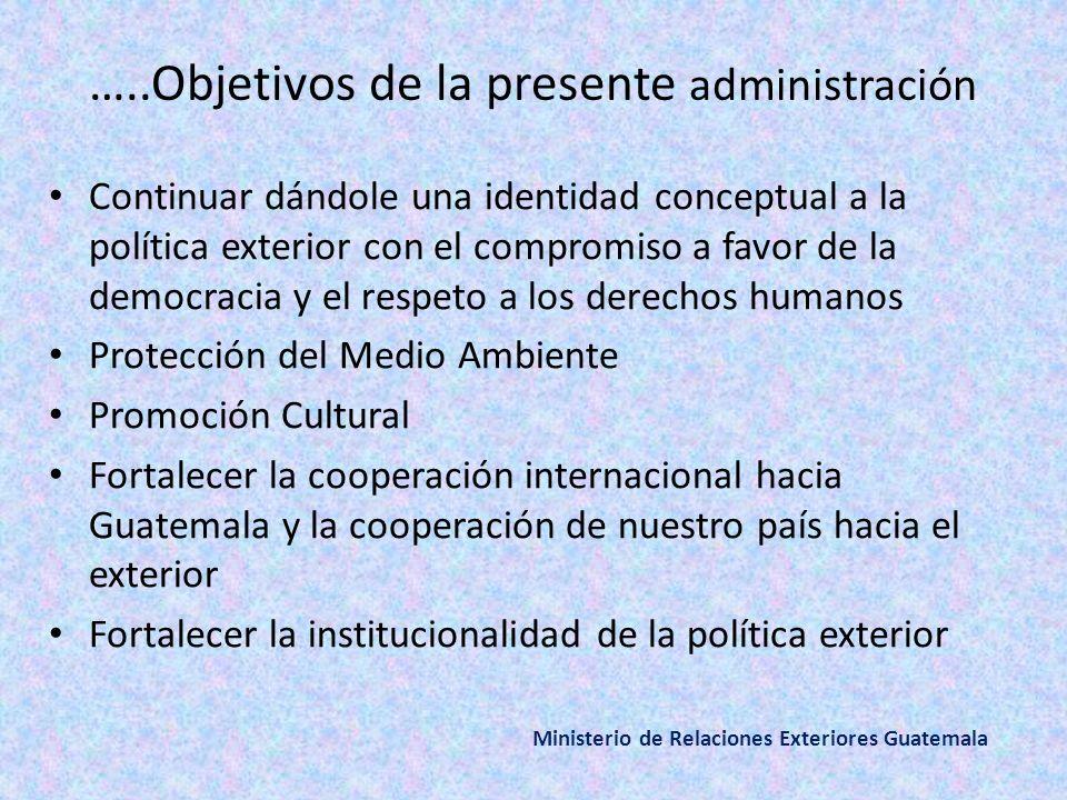 …..Objetivos de la presente administración Continuar dándole una identidad conceptual a la política exterior con el compromiso a favor de la democraci