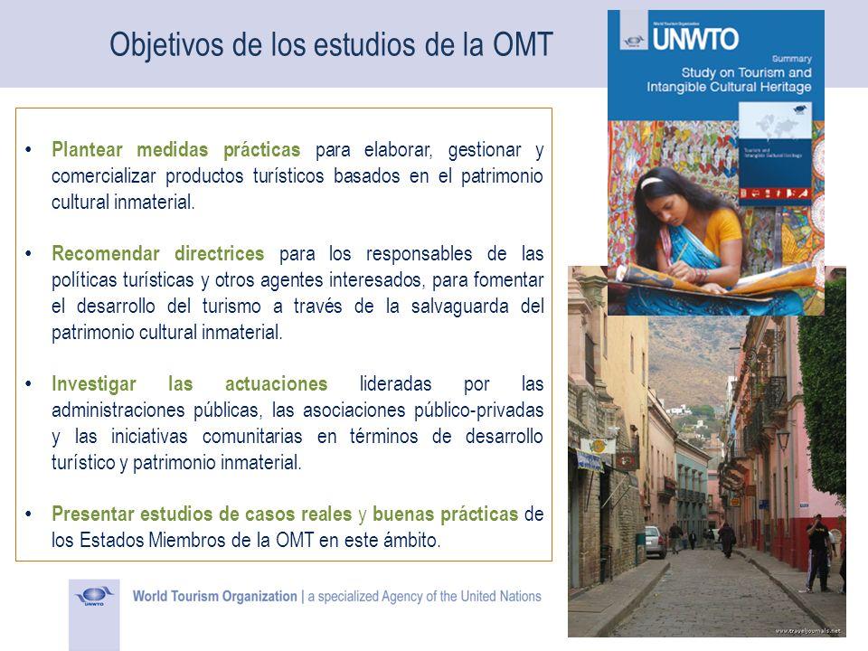 Objetivos de los estudios de la OMT Plantear medidas prácticas para elaborar, gestionar y comercializar productos turísticos basados en el patrimonio