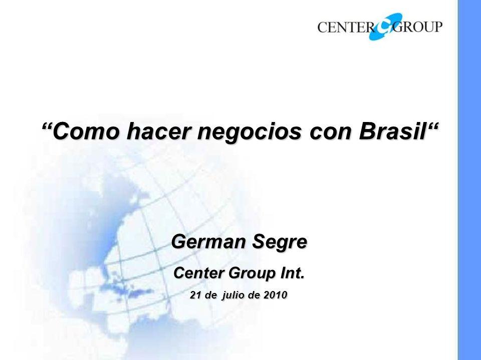 Como hacer negocios con Brasil Como hacer negocios con Brasil German Segre Center Group Int.