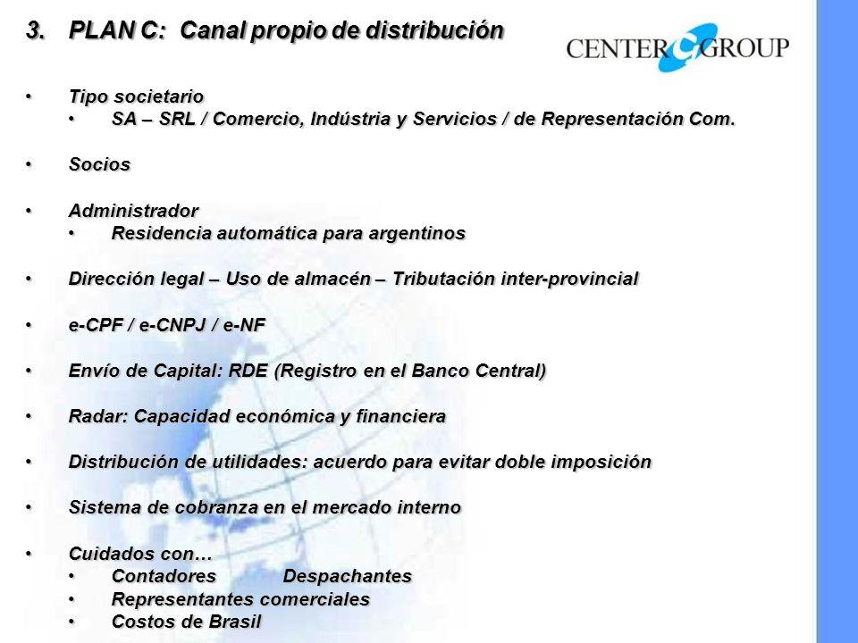 3.PLAN C: Canal propio de distribución Tipo societarioTipo societario SA – SRL / Comercio, Indústria y Servicios / de Representación Com.SA – SRL / Comercio, Indústria y Servicios / de Representación Com.