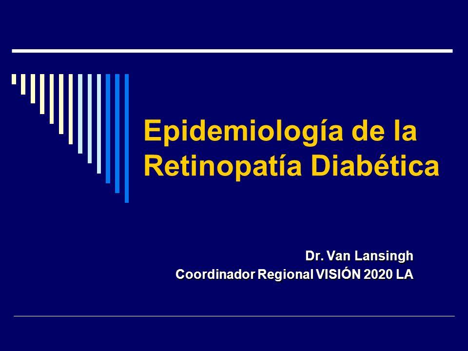 Epidemiología de la Retinopatía Diabética Dr. Van Lansingh Coordinador Regional VISIÓN 2020 LA