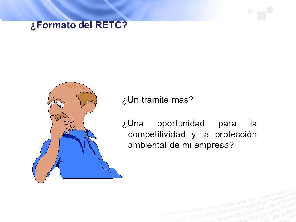 ¿Formato del RETC? ¿Un trámite mas? ¿Una oportunidad para la competitividad y la protección ambiental de mi empresa?
