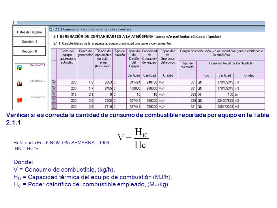 Referencia Ecc.6 NOM-085-SEMARNAT-1994 HN = HC*V Donde: V = Consumo de combustible, (kg/h). H N = Capacidad térmica del equipo de combustión (MJ/h). H