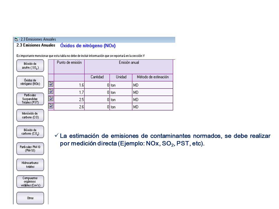 La estimación de emisiones de contaminantes normados, se debe realizar por medición directa (Ejemplo: NOx, SO 2, PST, etc).