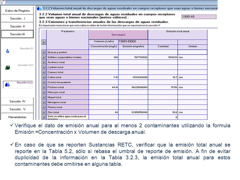 Verifique el dato de emisión anual para al menos 2 contaminantes utilizando la formula Emisión =Concentración x Volumen de descarga anual. En caso de