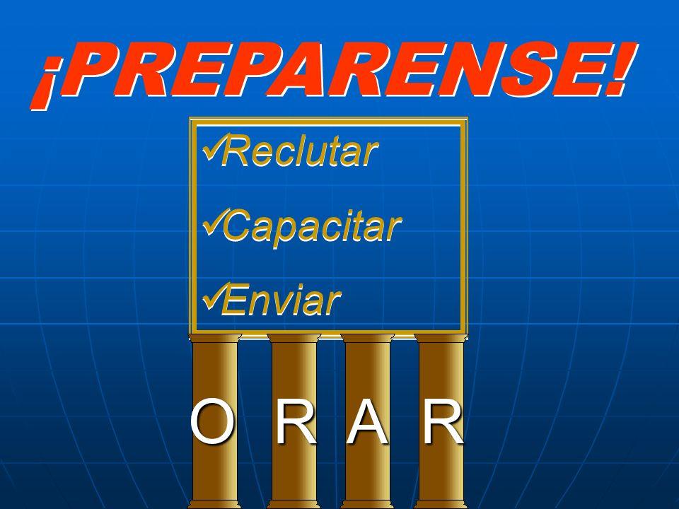 ¡PREPARENSE! ¡PREPARENSE! Reclutar Capacitar Enviar Reclutar Capacitar Enviar ORRA