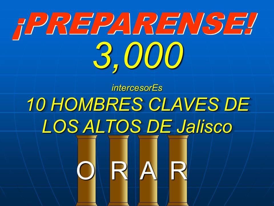 ¡PREPARENSE! ORRA 3,000intercesorEs 10 HOMBRES CLAVES DE LOS ALTOS DE Jalisco
