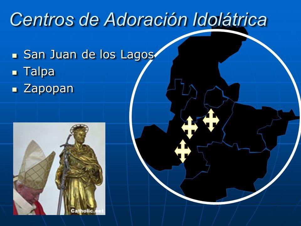 º Centros de Adoración Idolátrica San Juan de los Lagos San Juan de los Lagos Talpa Talpa Zapopan Zapopan San Juan de los Lagos San Juan de los Lagos